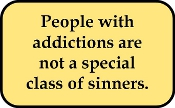People with Addictions : Not Special Class of Sinners